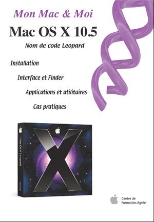 Mon Mac et Moi : Mac OS X 10.5 Nom de code Leopard, Editions Agnosys. 11€