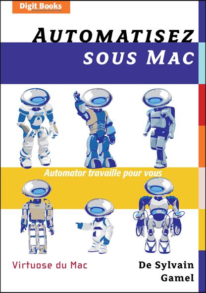 Couverture du livre Automatisez sous Mac, Automator travaille pour vous